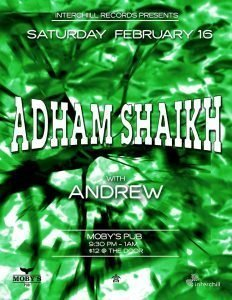 Interchill Records Presents Adham Shaikh with Andrew - February 16th @ Moby's Pub