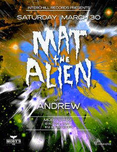 Mat the Alien with Andrew - March 30th @ Moby's Pub