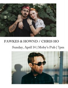 Fawkes & Hownd and Chris Ho - April 21st @ Moby's Pub
