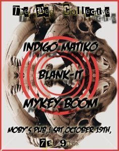 The Bed Collective featuring Indigo Matiko, Blank-It and Mykey Boom - October 19th @ Moby's Pub