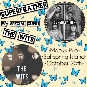 Superfeather with special guest The Wits - October 25th @ Moby's Pub